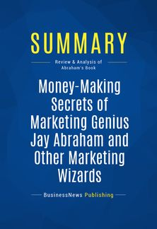 Money-Making Secrets of Marketing Genius Jay Abraham and Other Marketing Wizards